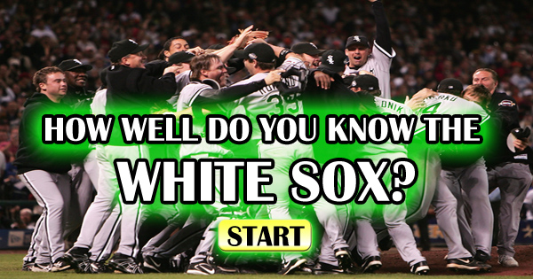 How Well Do You Know The Chicago White Sox?