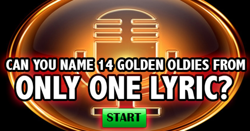 Can You Name 14 Golden Oldies From Only One Lyric?