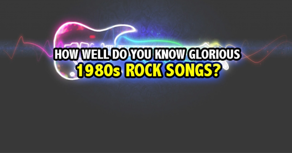How Well Do You Know Glorious 1980s Rock Songs?