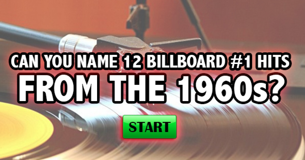 Can You Name 12 Billboard #1 Hits From The 1960s?