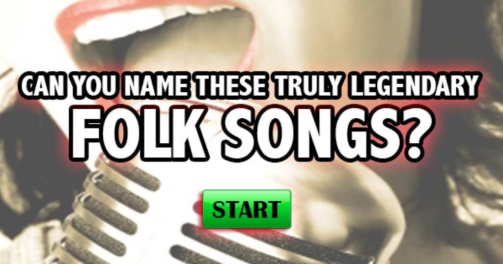 Can You Name These Truly Legendary Folk Songs?