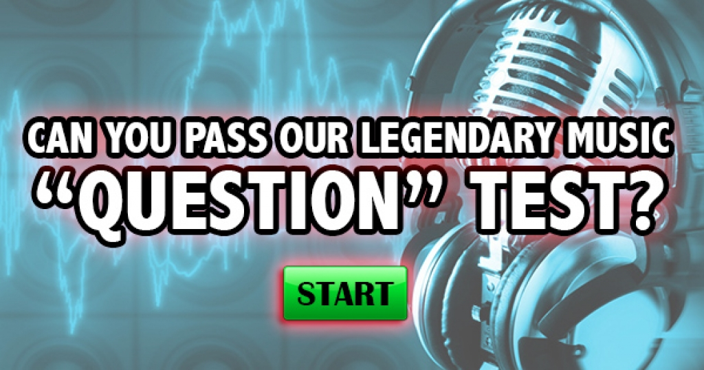 "Can You Pass Our Legendary Music ""Question"" Test?"