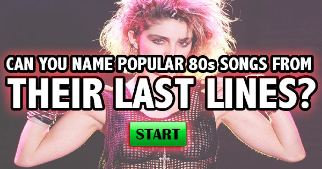 Can You Name Popular 80s Songs From Their Last Line?