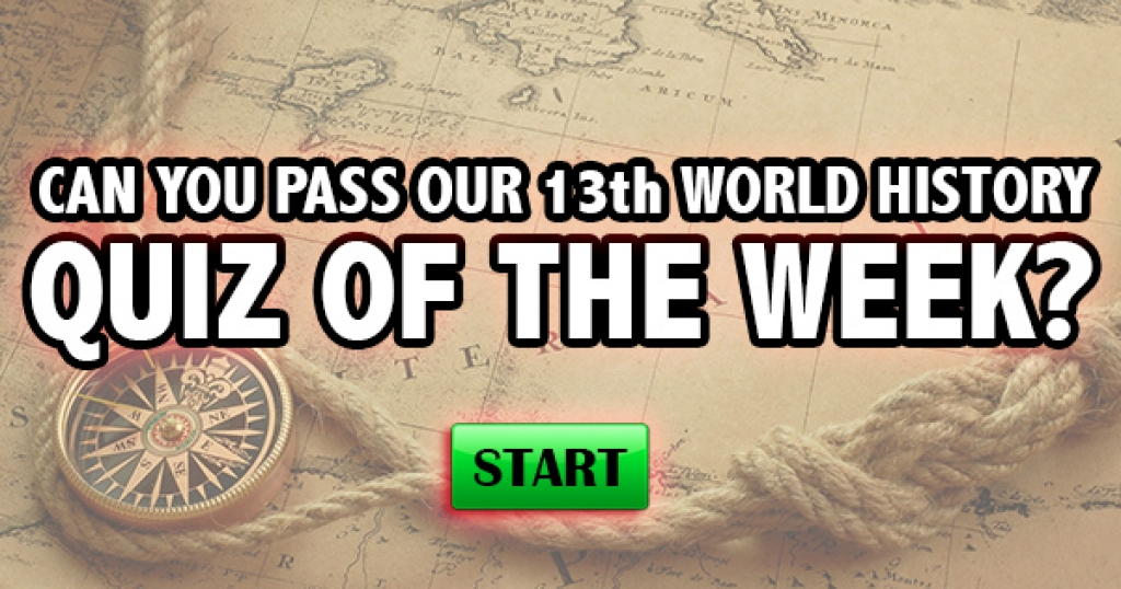 Can You Pass Our 13th World History Quiz of the Week?