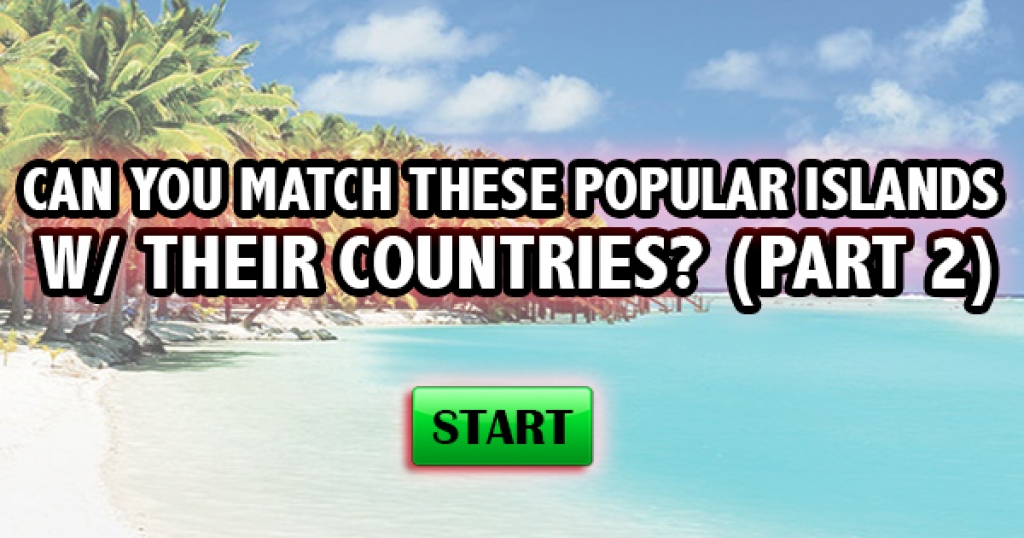 Can You Match These Popular Islands With Their Countries? (Part 2)