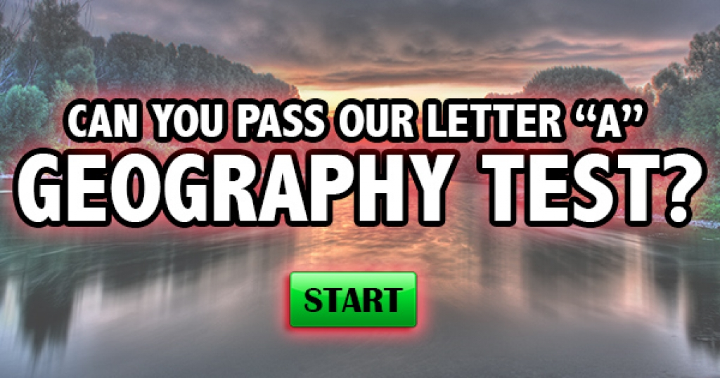 "Can You Pass This Letter ""A"" Geography Test?"