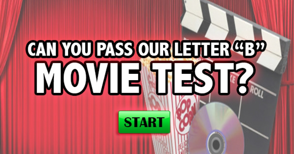 "Can You Pass Our Letter ""B"" Movie Test?"