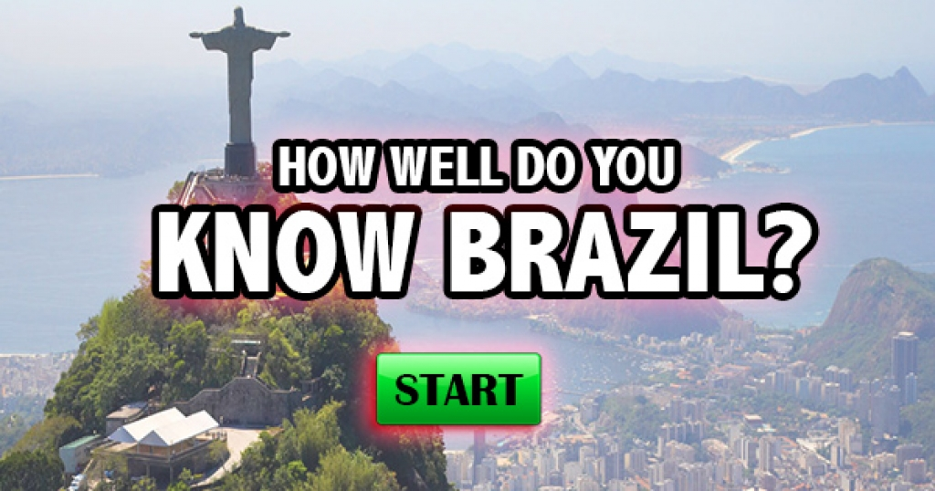 How Well Do You Know Brazil?