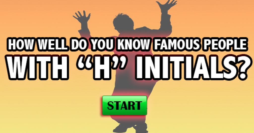 "How Well Do You Know Famous People With ""H"" Initials?"