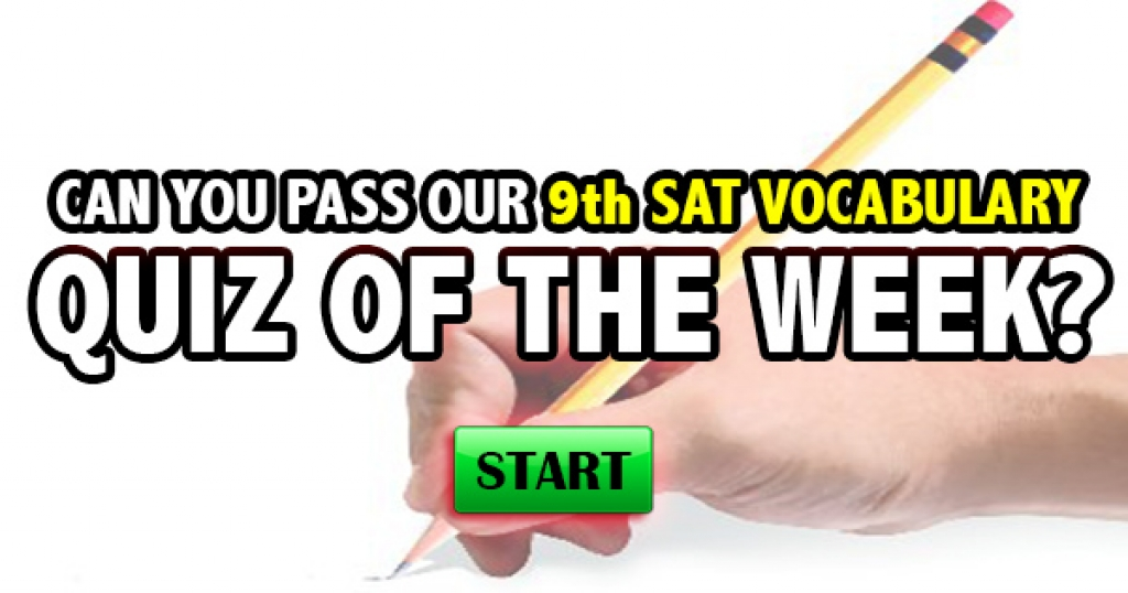 Can You Pass Our 9th SAT Vocabulary Quiz Of The Week?