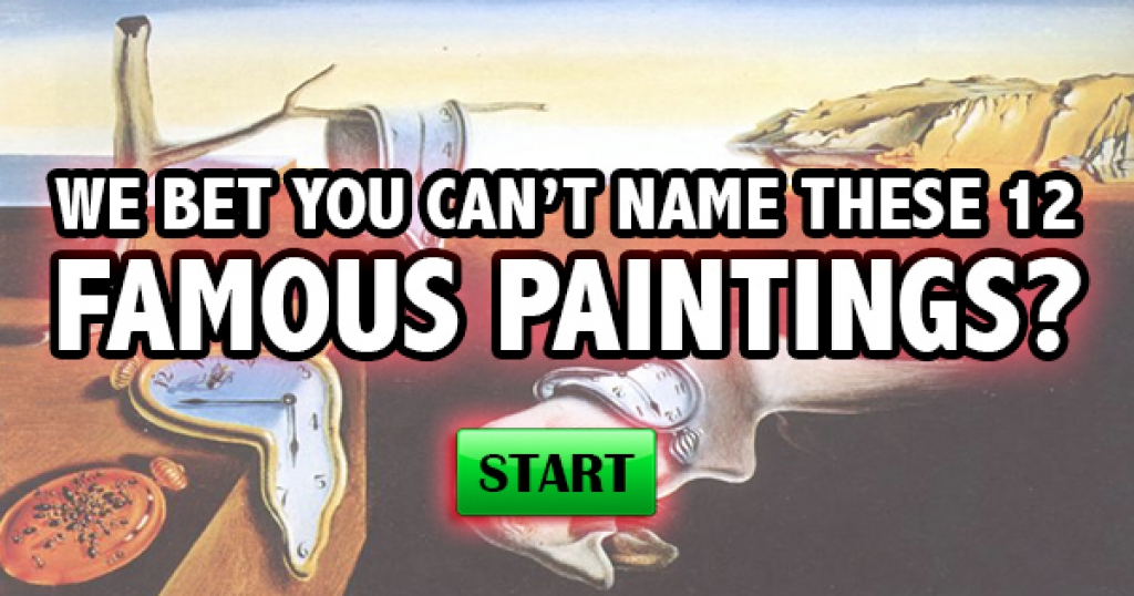 We Bet You Can't Name These 12 Famous Paintings!