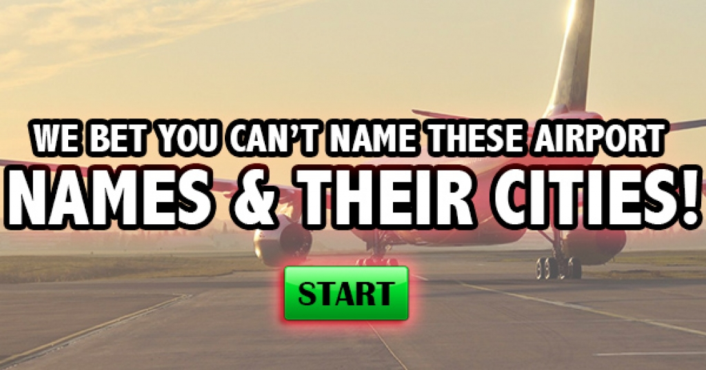 We Bet You Can't Match These Airport Names & Their Cities!