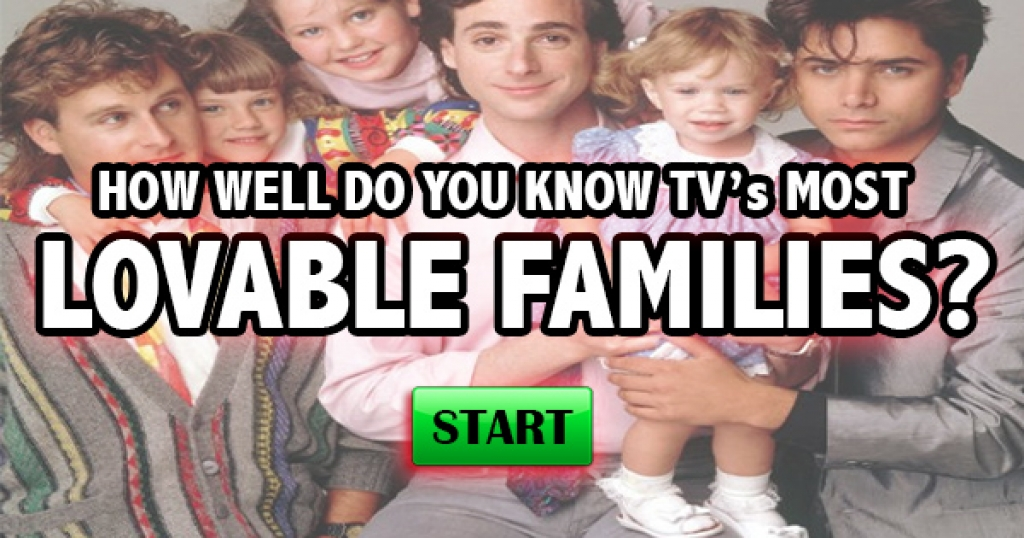 How Well Do You Know TV's Most Lovable Families?