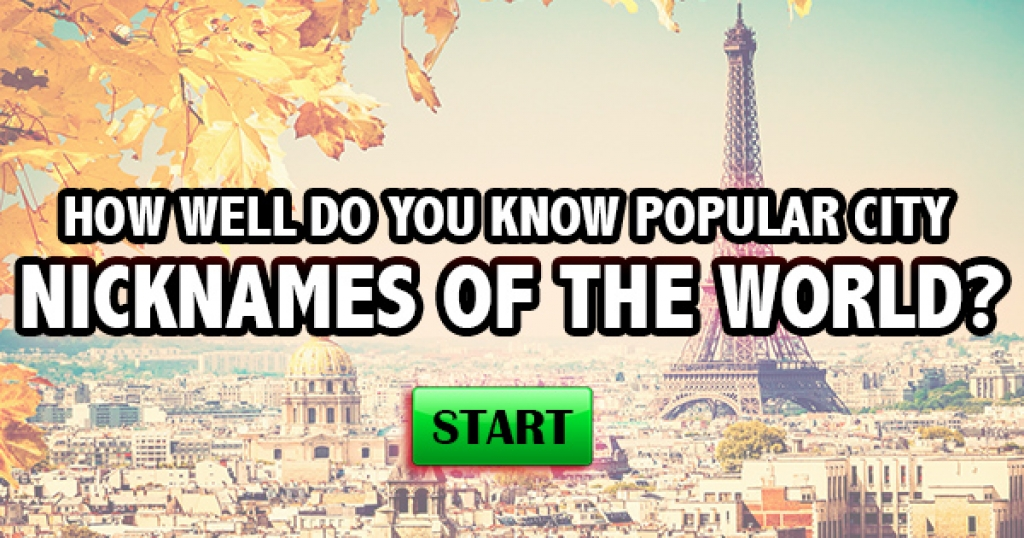 How Well You Know Popular City Nicknames of the World?