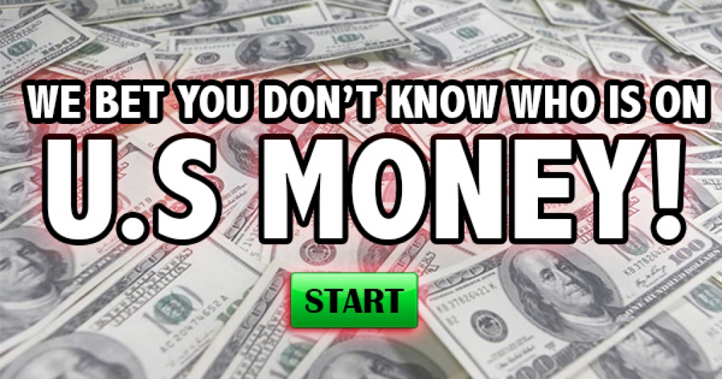 We Bet You Don't Know Who Is On U.S. Money!