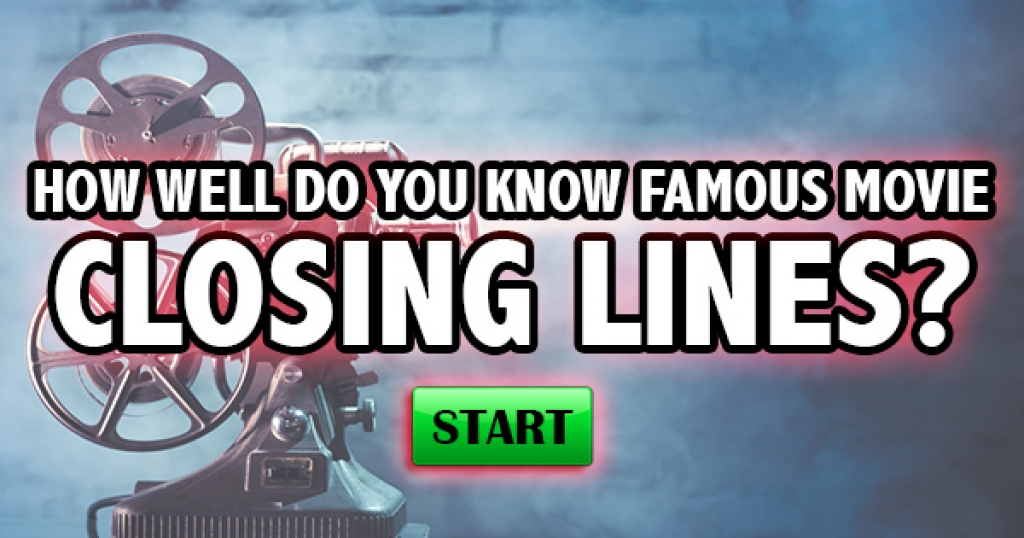 How Well Do You Know Famous Movie Closing Lines?