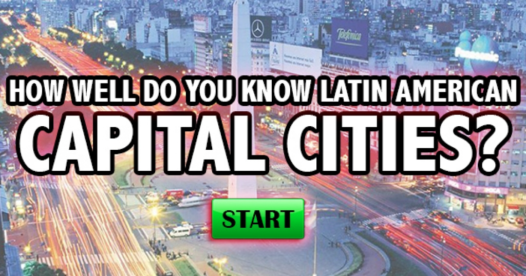 How Well Do You Know Latin American Capital Cities?