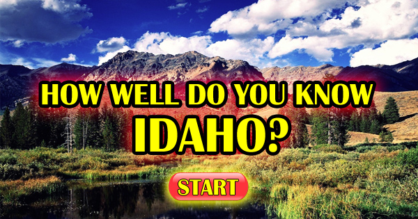 How Well Do You Know Idaho?