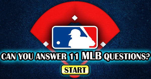 Can You Answer 11 MLB Questions?