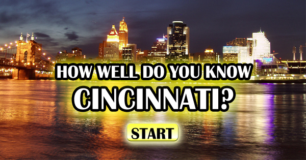 How Well Do You Know Cincinnati?