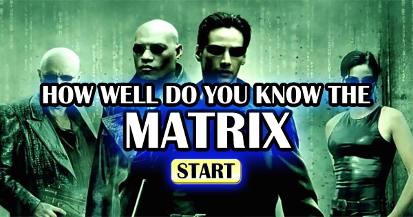 How Well Do You Know The Matrix?