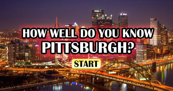 How Well Do You Know Pittsburgh?