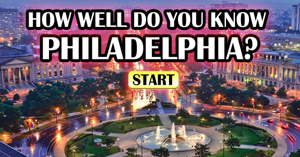 How Well Do You Know Philadelphia?