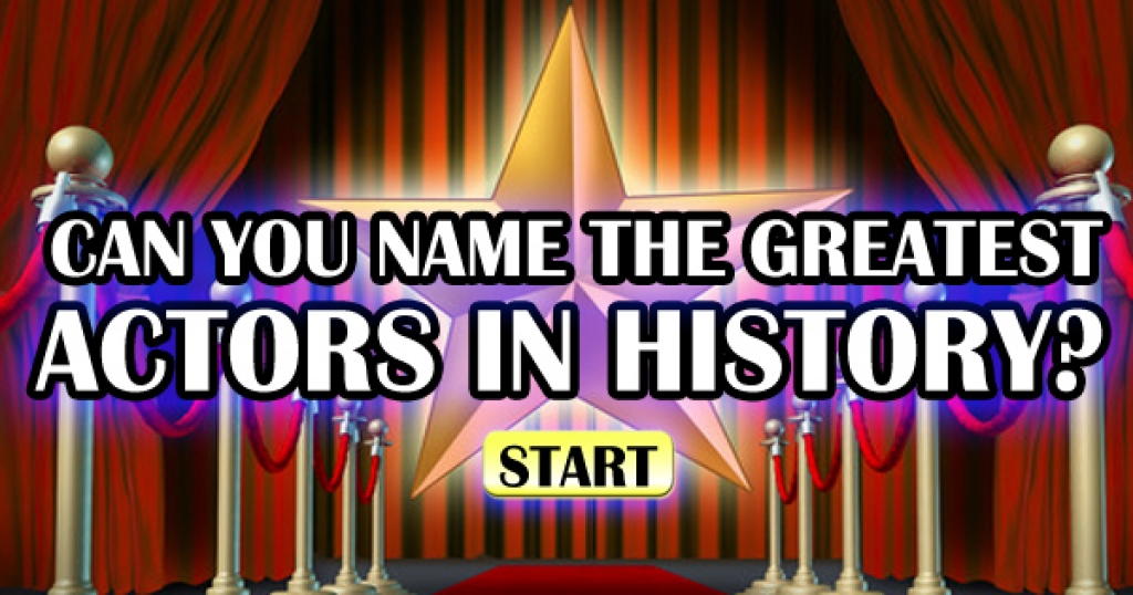 Can You Name The Greatest Actors In History?