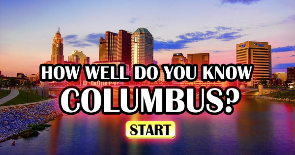 How Well Do You Know Columbus, Ohio?