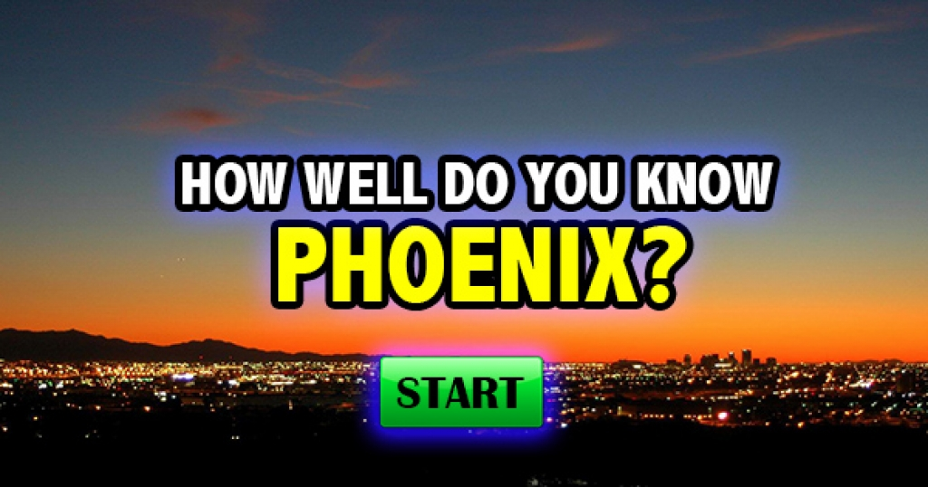 How Well Do You Know Phoenix?
