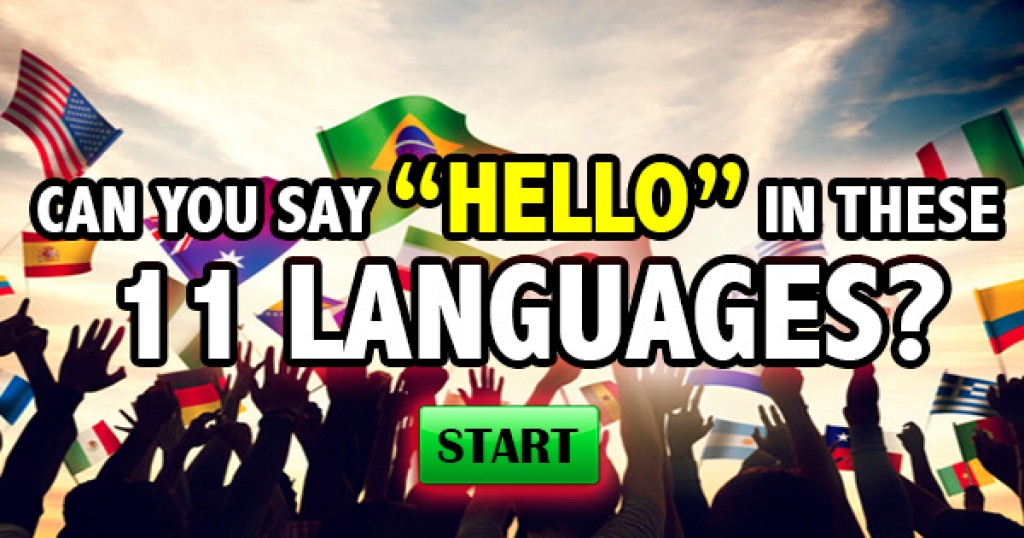 "Can You Say ""Hello"" In These 11 Languages?"