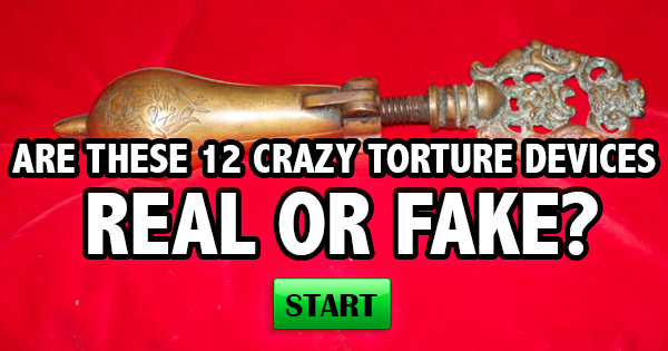 Are These 12 Crazy Torture Devices Real Or Fake?