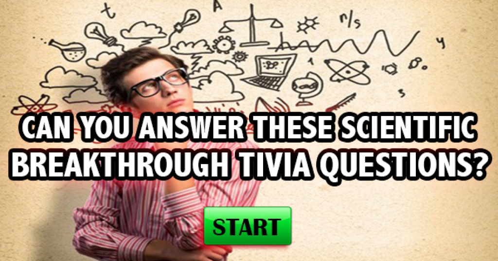 Can You Answer 12 Scientific Breakthrough Trivia Questions?