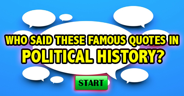 Who Said These Famous Quotes in Political History?