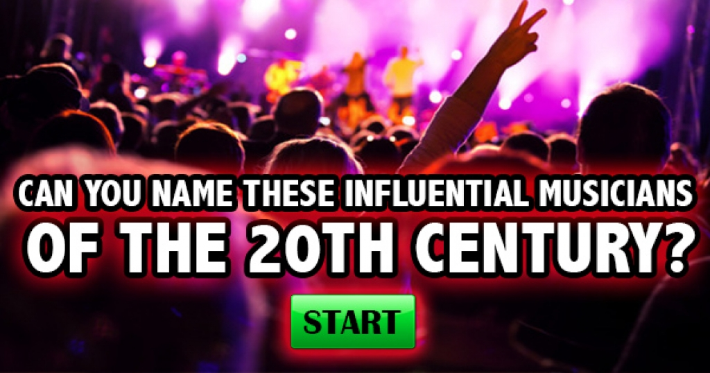 Can You Name These Influential Musicians Of The 20th Century?