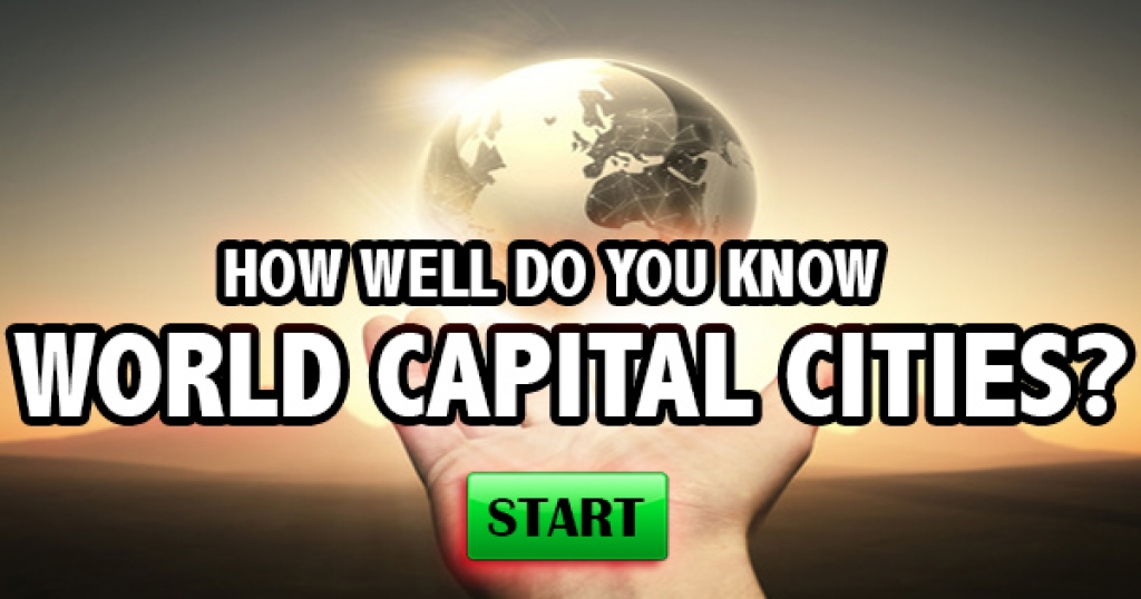 How Well Do You Know World Capital Cities?