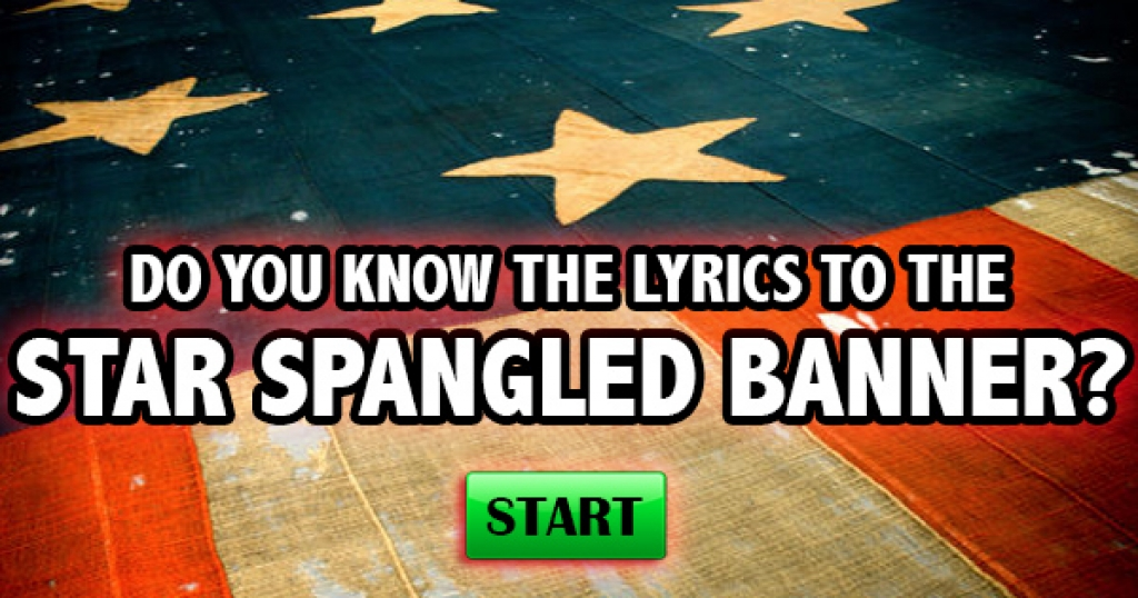 Do You Know The Lyrics to the Star Spangled Banner?