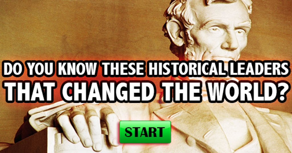 Do You Know These Historical Leaders That Changed The World?