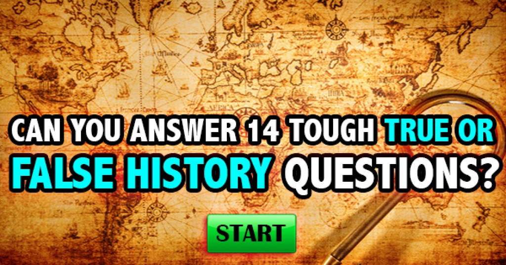 Can You Answer 14 Tough True or False History Questions?