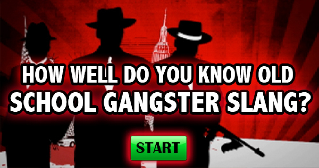 How Well Do You Know Old School Gangster Slang?