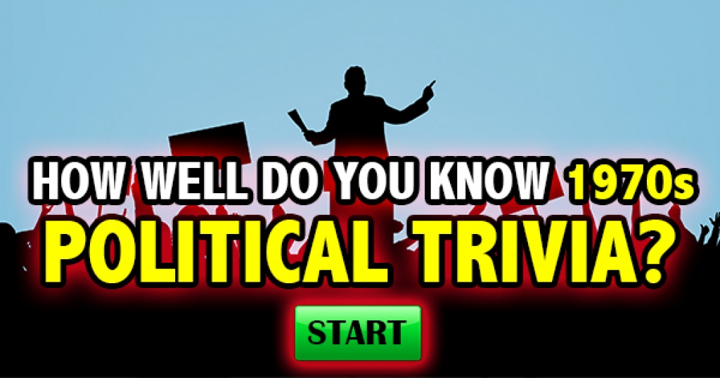 How Well Do You Know 1970s Political Trivia?