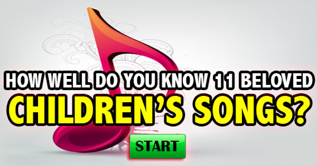 How Well Do You Know 11 Beloved Children's Songs?