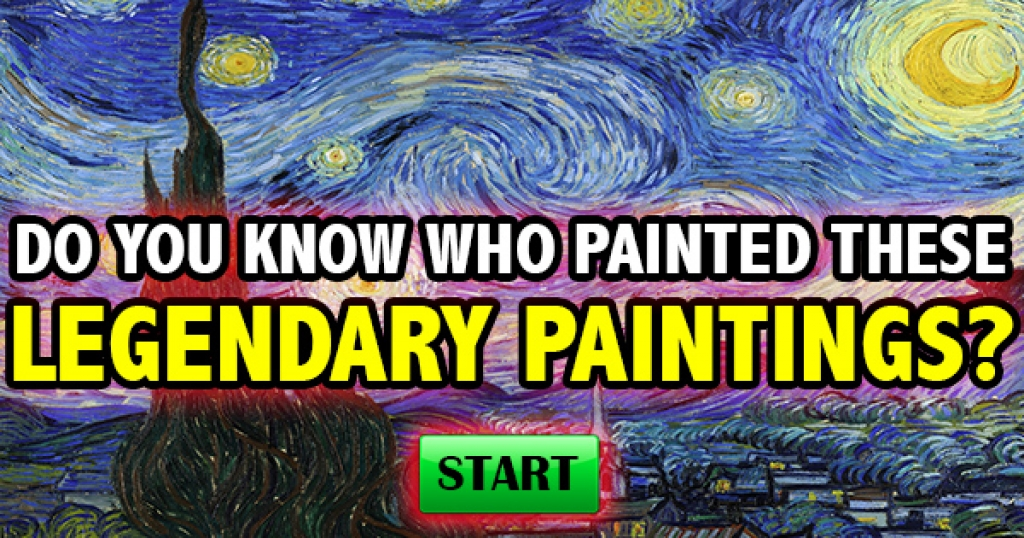 Do You Know Who Painted These Legendary Paintings?