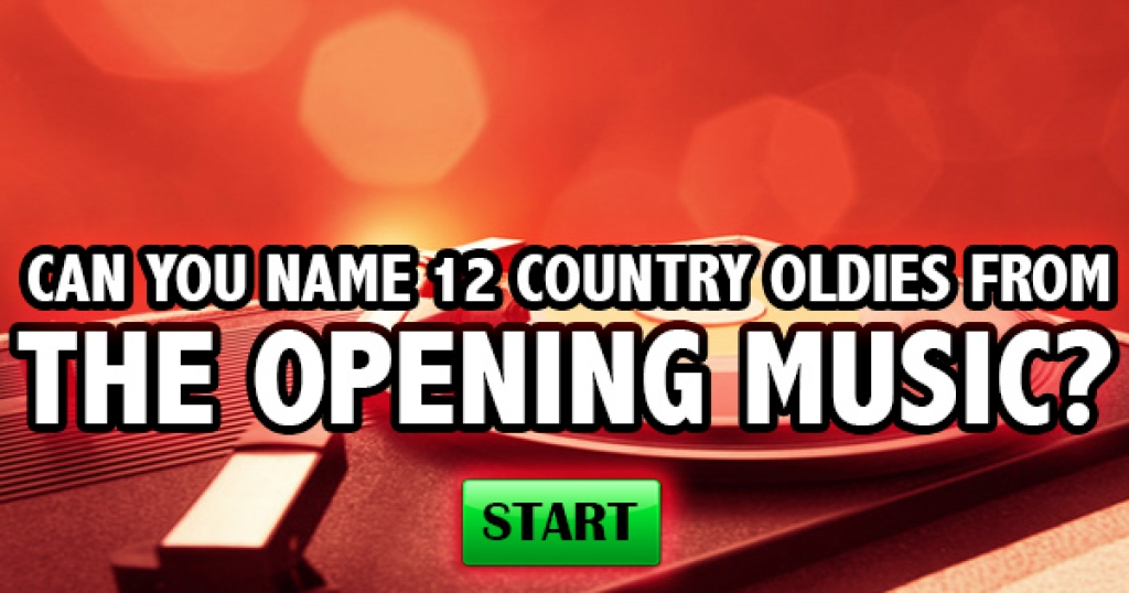 Can You Name 12 Country Oldies From The Opening Music?