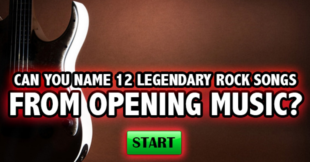 Can You Name 12 Legendary Rock Songs From Opening Music?