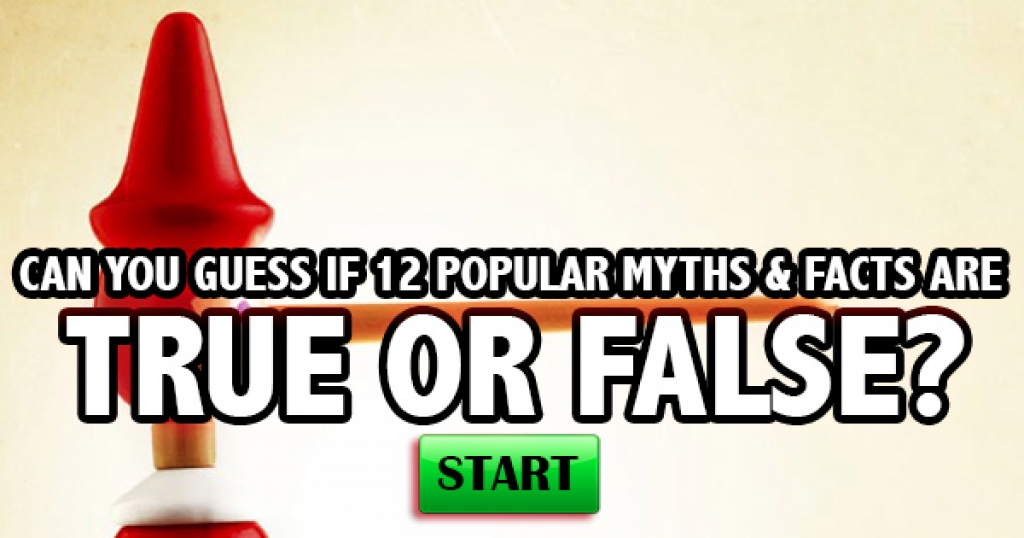 Can You Guess If 12 Popular Myths & Facts Are True or False?
