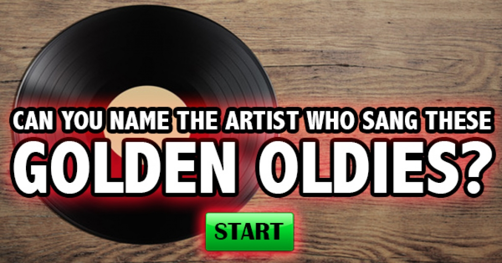 Can You Name The Artist Who Sang These Golden Oldies?