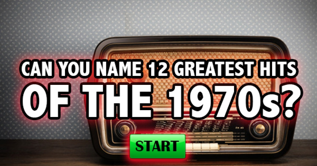 Can You Name 12 Greatest Hits Of The 1970s?