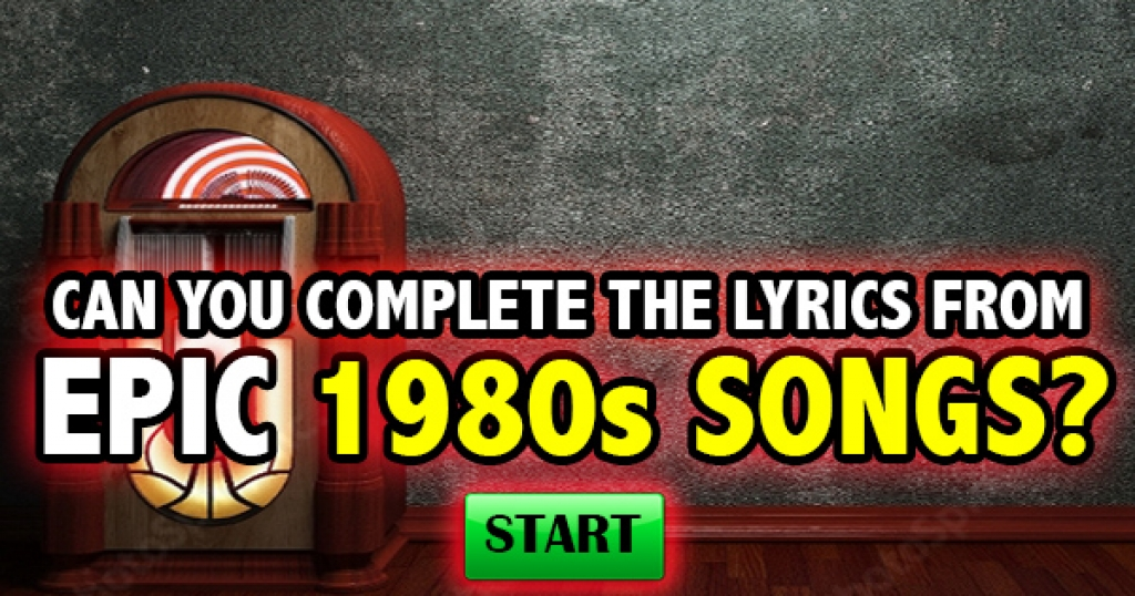 Can You Complete The Lyrics From Epic 1980s Songs?