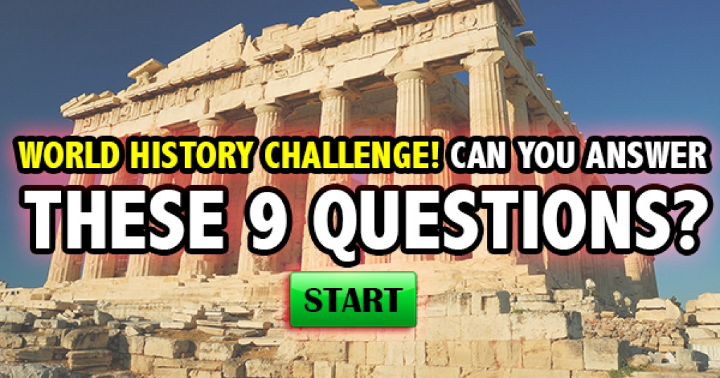 World History Challenge! Can You Answer These 9 Questions?